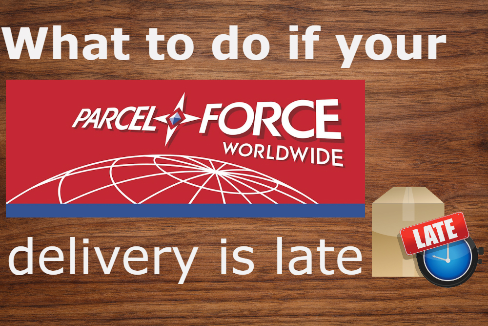 what to do if your parcelforce delivery is late