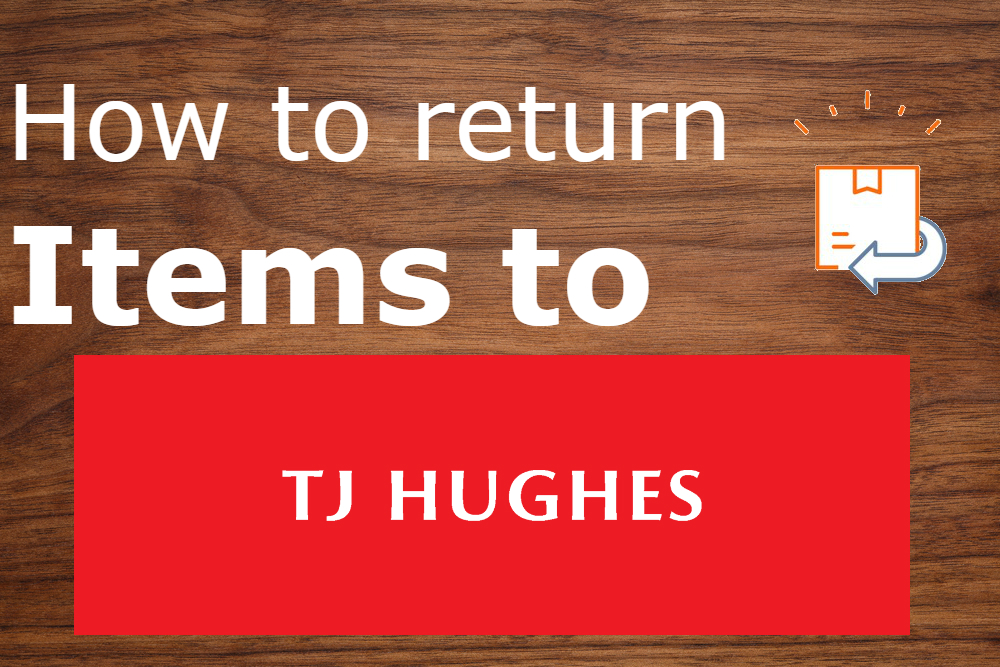 how to return items to Tj Hughes